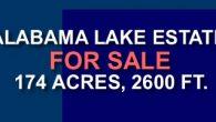 PROPERTY FOR SALE ALABAMA–ALABAMA LAKE ESTATEFOR SALE 174 ACRES, 2600 FT.PLUS OR MINUS SHORELINE. SMITH LAKE 530 MILES OF SHORELINE,REDUCED TO $1.5 MILLION.  CALL (205) 522-1630